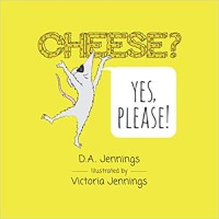 Cheese? Yes, Please! by D. A. Jennings