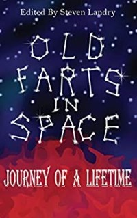 Old Farts in Space edited by Steven Landry