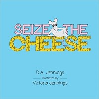 Seize the Cheese by D. A. Jennings