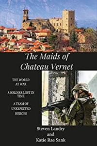 The Maids of Chateau Vernet by Steven Landry and Katie Rae Sank